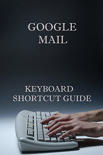 Google Mail Keyboard Shortcut Guide (English Edition)