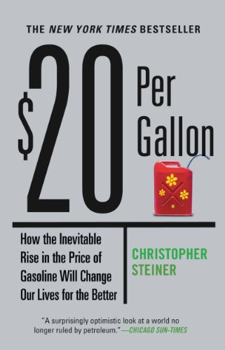 $20 Per Gallon: How the Inevitable Rise in the Price of Gasoline Will Change Our Lives for the Bette