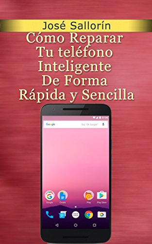 Cómo Reparar Tu teléfono Inteligente De Forma Rápida y Sencilla ...