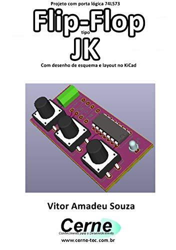 Projeto com porta lógica 74LS73 Flip-Flop tipo JK Com desenho de esquema e layout no KiCad (Portuguese Edition)