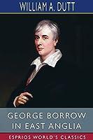 George Borrow in East Anglia (Esprios Classics)