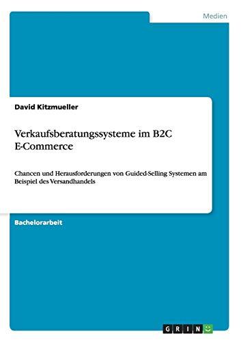 Verkaufsberatungssysteme im B2C E-Commerce: Chancen und Herausforderungen von Guided-Selling Systemen am Beispiel...