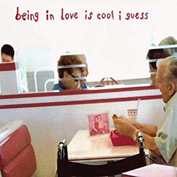 Being in Love is Cool I Guess