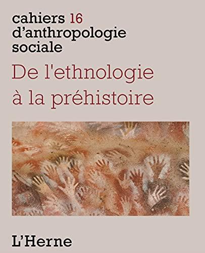De l'ethnologie à la préhistoire (Cahiers d'anthropologie sociale t. 16) (French Edition)