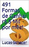 491 Formas de Ganhar r$ 5 Mil por mês! (Portuguese Edition)
