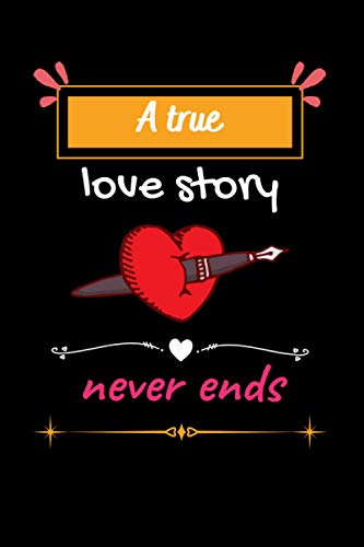 A true love story never ends: Perfect Valentine's day Dairy Journal Notebook Lover Gift Motivational Notebook for boys and girls. Cute Inspirational ... Lined Notebook for man, women and Kids, Boys