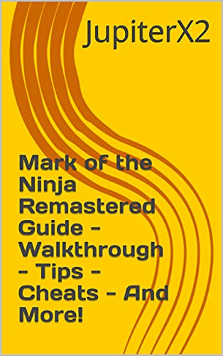 Mark of the Ninja Remastered Guide - Walkthrough - Tips - Cheats - And More! (English Edition)