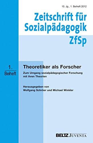 Theoretiker als Forscher: Zum Umgang sozialpädagogischer Forschung mit ihren Theorien. 1. Beiheft zur »Zeitschrift für Sozialpädagogik«