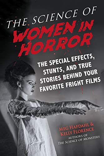 Compare Textbook Prices for The Science of Women in Horror: The Special Effects, Stunts, and True Stories Behind Your Favorite Fright Films  ISBN 9781510751743 by Hafdahl, Meg,Florence, Kelly