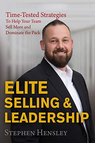Elite Selling and Leadership: Time-Tested Strategies to Help Your Team Sell More and Dominate the Pack (English Edition)