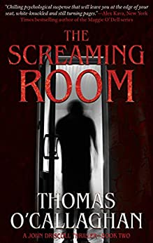 [Thomas O'Callaghan]のThe Screaming Room (The John Driscoll Thrillers Book 2) (English Edition)