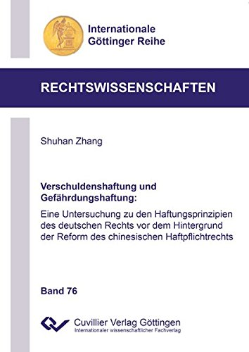 Verschuldenshaftung und Gefährdungshaftung: Eine Untersuchung zu den Haftungsprinzipien des deutschen Rechts vor dem Hintergrund der Reform des ... Göttinger Reihe - Rechtswissenschaften)