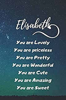 ELISABETH: You are Lovely,You are priceless,You are Pretty,You are Wonderful ,You are Cute ,You are Amazing,You are Sweet, Say what's in your heart before it's too late,Birthday Gift For Women And Girls Of All Ages,Do Not Let the Relationship Become Stale