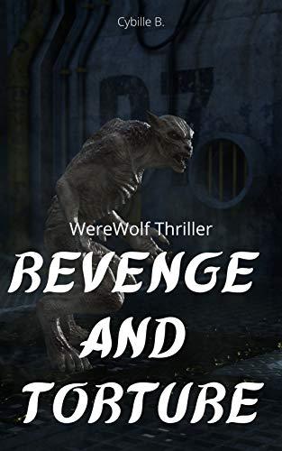Revenge And Torture: Werewolf Thriller (English Edition)