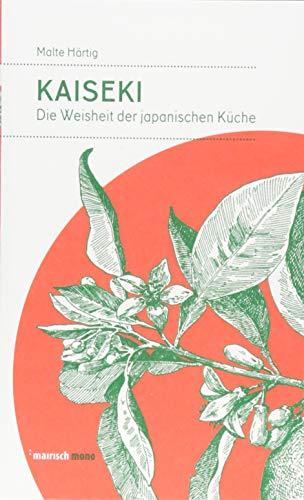 Kaiseki: Die Weisheit der japanischen Küche (mairisch mono)