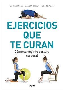 Ejercicios que te curan: Cómo corregir tu postura corporal (Vivir mejor)