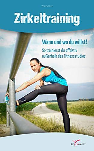 Zirkeltraining, Wann und Wo Du willst!: So trainierst du effektiv außerhalb des Fitnessstudios (Trainingsprogramm Viola aktiv 1)