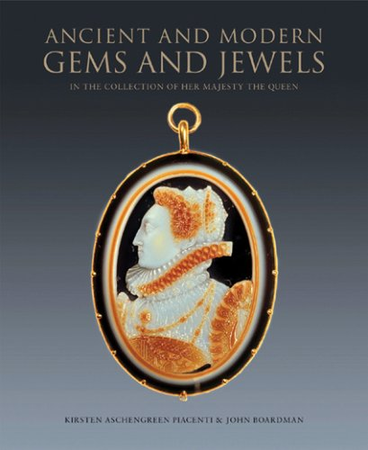 Ancient and Modern Gems and Jewels: In the Collection of Her Majesty The Queen