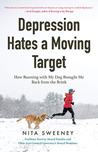 Depression Hates a Moving Target: How Running With My Dog Brought Me Back From the Brink (Running Can Be the Best Therapy for Depression)