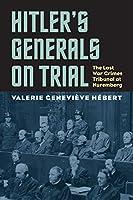 Hitler's Generals on Trial: The Last War Crimes Tribunal at Nuremberg
