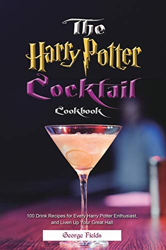 The Harry Potter Cocktail Cookbook: 100 Drink Recipes for Every Harry Potter Enthusiast, and Liven Up Your Great Hall
