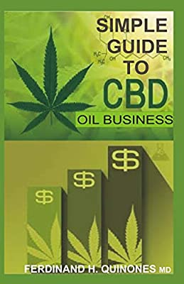 SIMPLE GUIDE TO CBD OIL BUSINESS: All you need to know about cbd oil online and retail shop business by Independently published
