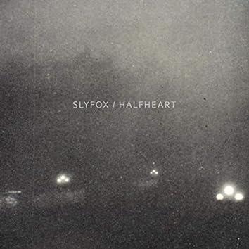 Slyfox / Halfheart
