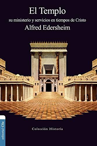 El Templo: Su ministerio y servicios en tiempos de Cristo (Coleccion Historia)