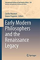 Early Modern Philosophers and the Renaissance Legacy (International Archives of the History of Ideas Archives internationales d'histoire des idées (220))