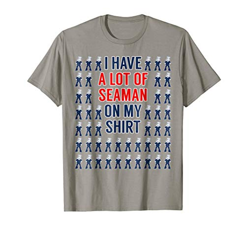 I Have A Lot Of Seaman On My Shirt T-Shirt Funny Adult Humor