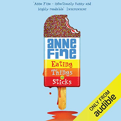 Eating Things on Sticks                   By:                                                                                                                                 Anne Fine                               Narrated by:                                                                                                                                 Tom Lawrence                      Length: 3 hrs and 23 mins     2 ratings     Overall 4.5