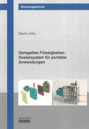 Geregeltes Flüssigkeiten-Dosiersystem für portable Anwendungen (Berichte aus der Strömungstechnik)