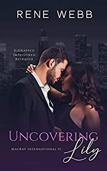 Uncovering Lily: A Romantic Suspense (MacKay International Book 1) by [Rene Webb]