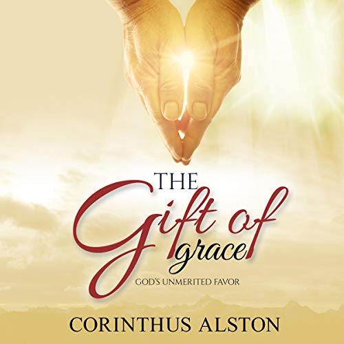 The Gift of Grace: God's Unmerited Favor audiobook cover art
