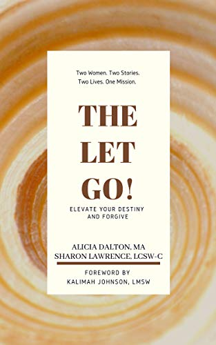 The Let Go!: Elevate Your Destiny and Forgive (English Edition)