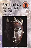 Archaeology: The Conceptual Challenge (Duckworth Debates in Archaeology)