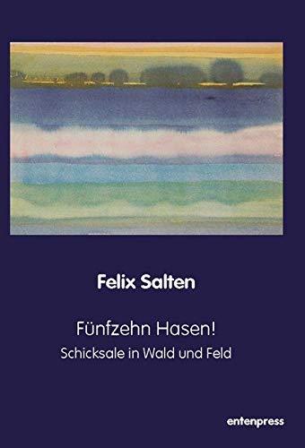 Fünfzehn Hasen!: Schicksale in Wald und Feld (entenpress Verlag für Literatur / imprint von consassis.de)