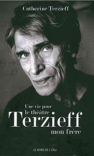 Une vie pour le théâtre : Laurent Terzieff, mon frère: Terzieff,Mon Frere