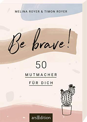 Be brave! 50 Mutmacher für dich: Von den Autoren des Blogs Vanilla Mind