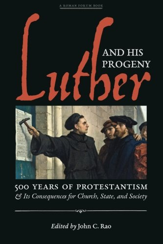 Luther and His Progeny: 500 Years of Protestantism and Its Consequences for Church, State, and Society