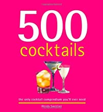 500 Cocktails: The Only Cocktail Compendium You'll Ever Need (500 Series Cookbooks)