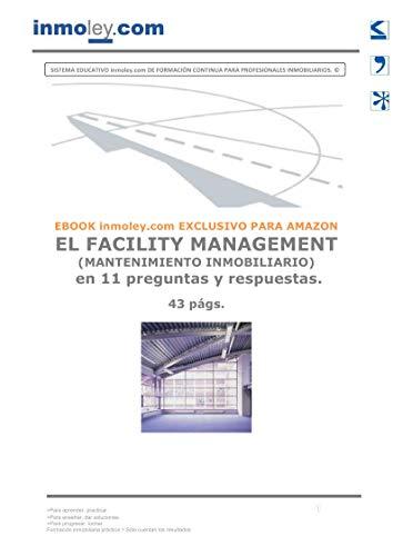 EL FACILITY MANAGEMENT (MANTENIMIENTO INMOBILIARIO) en 11 preguntas y respuestas. (Spanish Edition)