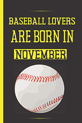 Baseball Lovers Born In November: Cute Blank Lined Notebook Journal- Perfect Gift Birthday - Perfect Gift For Baseball Lovers -