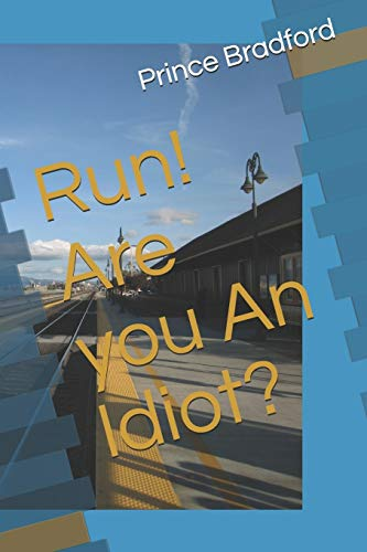 Run! Are you An Idiot? (Happy Monday)
