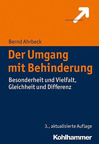 Der Umgang mit Behinderung: Besonderheit und Vielfalt, Gleichheit und Differenz (Praxiswissen Bildung)