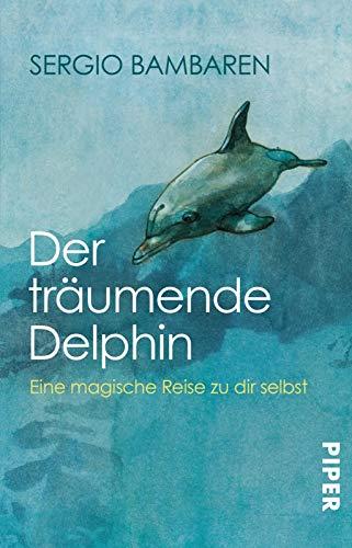 Der träumende Delphin: Eine magische Reise zu dir selbst