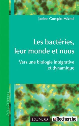 Les Bacteries Leur Monde Et Nous Vers Une Biologie Integrative Et Dynamique Par Janine Guespin Michel