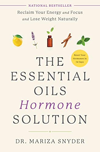 The Essential Oils Hormone Solution: Reclaim Your Energy and Focus and Lose Weight Naturally (English Edition)