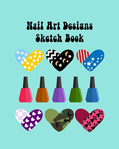 Nail Art Nails Design Ideas Sketch Book with Nail Template Pages: Brainstorm Cute Nail Art Ideas & Plan Nail Art Design Projects