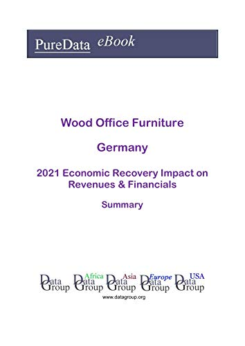 Wood Office Furniture Germany Summary: 2021 Economic Recovery Impact on Revenues & Financials (English Edition)